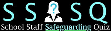 SCHOOL STAFF SAFEGUARDING QUIZ - SSSQ